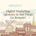 Digital Marketing Agencies in San Diego Go Remote!