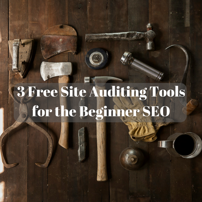 3 Free Site Auditing Tools for the Beginner SEO