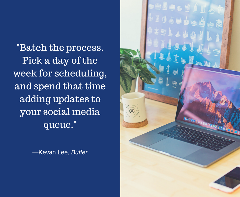 Batching your social media marketing tasks will increase efficiency and save time. We include a quote by Kevan Lee from Buffer, to help demonstrate this point.
